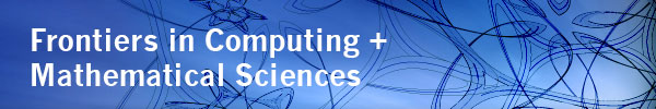Frontiers in Computing + Mathematical Sciences