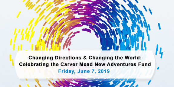 Changing Directions & Changing the World: Celebrating the Carver Mead New Adventures Fund