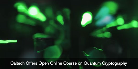 Caltech offers open online course on quantum cryptography