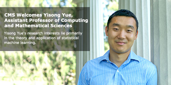 CMS welcomes Yisong Yue, Assistant Professor of Computing and Mathematical Sciences