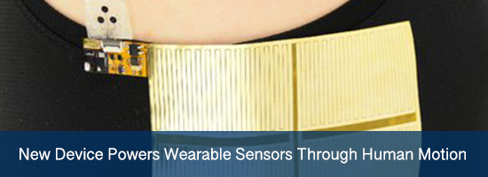 New Device Powers Wearable Sensors Through Human Motion