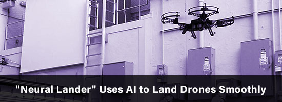 """Neural Lander"" Uses AI to Land Drones Smoothly"