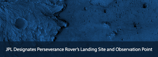 JPL Designates Perseverance Rover's Landing Site and Observation Point