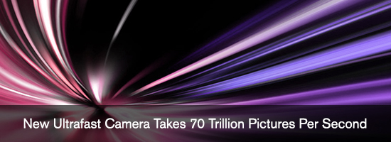 New Ultrafast Camera Takes 70 Trillion Pictures Per Second